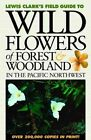 Wildflowers of Forest & Woodland in the Pacific Northwest by Lewis J Clark (Paperback / softback, 2003)