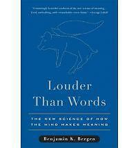 Louder Than Words : The New Science of How the Mind Makes Meaning by Benjamin...