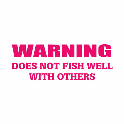 Multiple Color /& Sizes Does Not Fish Well With Others Decal ebn1685