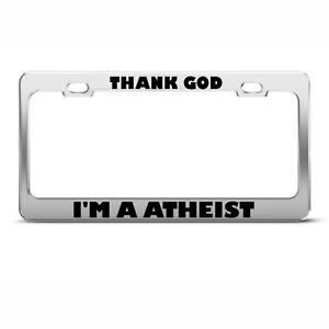 Thank God I M An Atheist Humor Funny Metal License Plate Frame Tag Holder Ebay