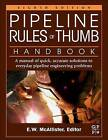 Pipeline Rules of Thumb Handbook: A Manual of Quick, Accurate Solutions to Everyday Pipeline Engineering Problems by E. W. McAllister (Paperback, 2013)