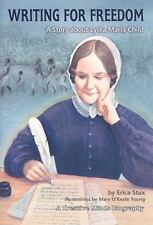 Writing for Freedom: A Story about Lydia Maria Child Creative Minds Biography