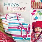 Happy Crochet: Over 60 Bright and Colourful Projects to Make You Smile by Therese Hagstedt (Paperback, 2015)