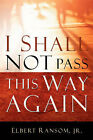 I Shall Not Pass This Way Again by Elbert Ransom, Jr. (Paperback / softback, 2004)