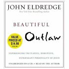 Beautiful Outlaw : Experiencing the Playful, Disruptive, Extravagant Personality of Jesus by John Eldredge (2013, CD, Unabridged)