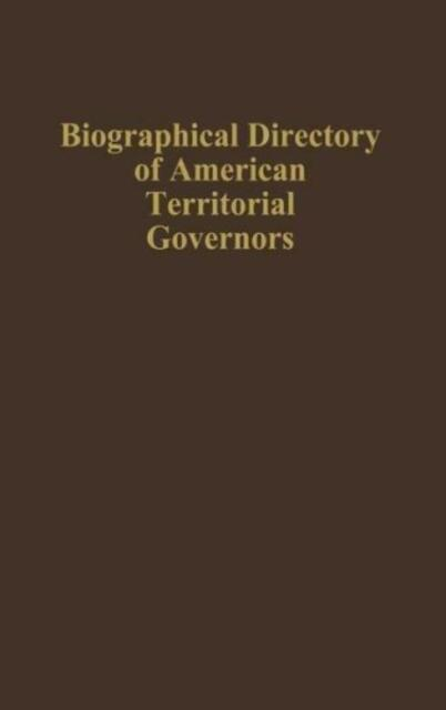 Biographical Directory Of American Territorial Governors