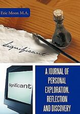 A Journal of Personal Exploration, Reflection and Discovery by Eric Moon M....