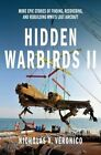 Hidden Warbirds II: More Epic Stories of Finding, Recovering, and Rebuilding WWII's Lost Aircraft by Nicholas A. Veronico (Hardback, 2014)