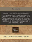 Miscellany Poems in Two Parts: Containing New Translations Out of Virgil, Lucretius, Horace, Ovid, Theocritus, and Other Authours: With Several Original Poems by the Most Eminent Hands / Published by Mr. Dryden. (1692) by Theocritus (Paperback / softback, 2011)
