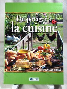 100% Vrai Du Potager A La Cuisine - Mes Recettes Sante - Éditions Atlas - 2006 - Tbe*