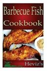 Barbecue Fish Cookbook 9781517133788 by Heviz's Paperback