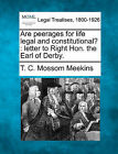 Are Peerages for Life Legal and Constitutional?: Letter to Right Hon. the Earl of Derby. by T C Mossom Meekins (Paperback / softback, 2010)