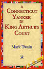 A Connecticut Yankee in King Arthur's Court by Mark Twain (Paperback / softback, 2004)