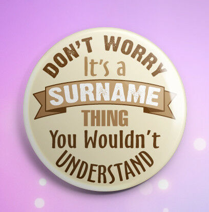 IT/'S A FAMILY THING YOU WOULDN/'T UNDERSTAND FAMILY SURNAME BADGE