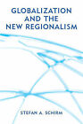 Globalization and the New Regionalism: Global Markets, Domestic Politics and Regional Co-operation by Stefan Schirm (Paperback, 2002)