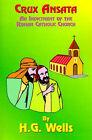 Crux Ansata: An Indictment of the Roman Catholic Church by H. G. Wells (Paperback, 2000)