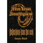 Iron Southpaw Reflections From The Soul 9780595485871 by Jason Hunt Paperback