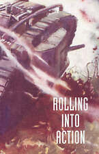 Rolling into Action, Memoirs of A Tank Corps Section Commander by CAPTAIN D....