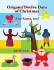 Origami Twelve Days of Christmas: And Santa, Too! by John Montroll (Paperback / softback, 2013)