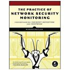 The Practice of Network Security Monitoring : Understanding Incident Detection and Response by Richard Bejtlich (2013, Paperback, New Edition)