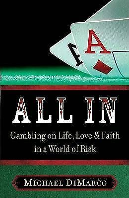 All in: gambling on life, love, and faith in a world of risk by Michael DiMarco