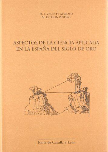 Aspectos de la ciencia aplicada enla España del siglo de oro