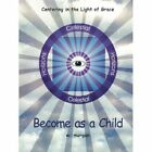 Become as a Child Centering in The Light of Grace 9781449086626 by Wanda Morgan