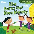 Ella Earns Her Own Money by Lisa Bullard (Hardback, 2013)