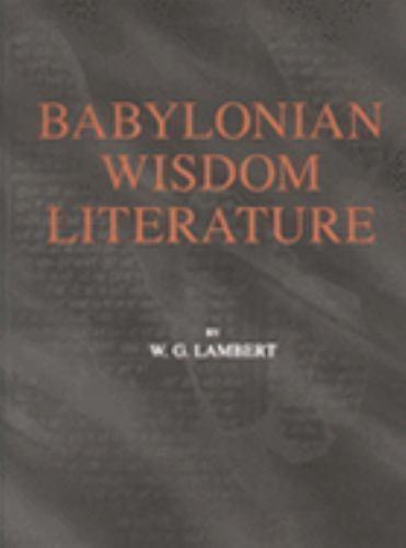 Babylonian Wisdom Literature by Wilfred G. Lambert (2004, Hardcover, Reprint)