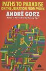 Paths to Paradise: On the Liberation from Work by Andre Gorz (Paperback, 1985)