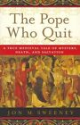 The Pope Who Quit: A True Medieval Tale of Mystery, Death, and Salvation by Jon M Sweeney (Paperback / softback, 2012)