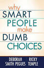 Why Smart People Make Dumb Choices by Deborah Smith Pegues, Ricky Temple (Paperback, 2010)