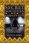Secret Societies of America's Elite: From the Knights Templar to Skull and Bones by Steven Sora (Paperback, 2003)
