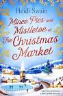 Mince Pies and Mistletoe at the Christmas Market by Heidi Swain (Paperback, 2016)