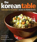 Korean Table: From Barbecue to Bibimbap - 100 Easy-to-prepare Recipes by Taekyung Chung, Debra Samuels (Hardback, 2008)