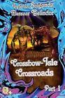 Crossbow-Isle Volume 4 - Crossroads - Part 1: Crossroads Part 1 by Elensaar Gelindor, Irefenia Salgonda (Paperback / softback, 2014)