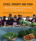 Cities, Poverty and Food: Multi-Stakeholder Policy and Planning in Urban Agriculture by Rene van Veenhuizen, Marielle Dubbelling, Henk de Zeeuw (Paperback, 2010)
