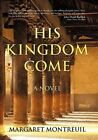 His Kingdom Come by Margaret Montreuil (Hardback, 2010)