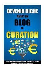 Devenir Riche Avec un Blog de Curation: Créer un Blog d'Expert Qui Cartonne...