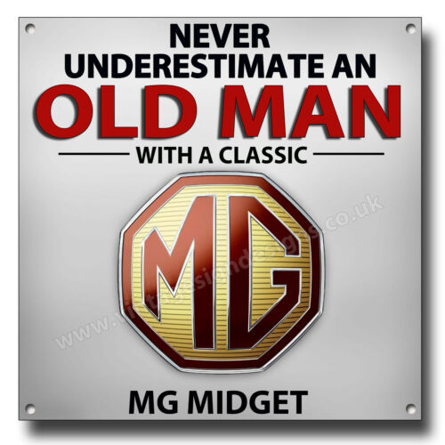 "NEVER UNDERESTIMATE AN OLD MAN WITH A CLASSIC MG MIDGET METAL SIGN.8/"" X 8/"""