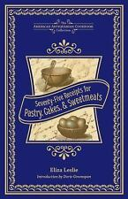 American Antiquarian Cookbook Collection: Seventy-Five Receipts for Pastry, Cakes, and Sweetmeats by Eliza Leslie (2013, Hardcover)