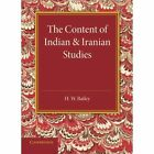 The Content of Indian and Iranian Studies: An Inaugural Lecture Delivered on 2 May 1938 by H. W. Bailey (Paperback, 2014)