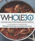The Whole30: The 30-Day Guide to Total Health and Food Freedom von Dallas Hartwig und Melissa Hartwig (2015, Gebundene Ausgabe)