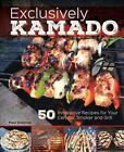 Exclusively Kamado : 50 Innovative Recipes for Your Ceramic Smoker and Grill by Paul Sidoriak (2015, Hardcover)