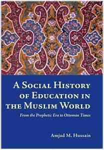 A Social History of Education in the Muslim World: From the Prophetic Era to Ott