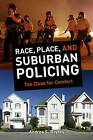 Race, Place, and Suburban Policing: Too Close for Comfort by Andrea S. Boyles (Paperback, 2015)