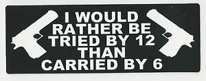 I-WOULD-RATHER-BE-TRIED-BY-12-THAN-CARRIED-BY-6-HELMET-STICKER
