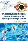 Traditional Chinese Medicine, Western Science, and the Fight Against Allergic Disease by Xiu-Min Li, Henry Ehrlich (Hardback, 2016)