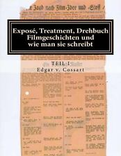 Exposee, Treatment, Drehbuch : Filmgeschichten und Wie Man Sie Schreibt by...