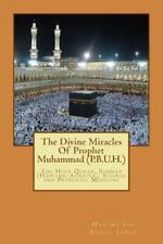 The Divine Miracles of Prophet Muhammad (P. B. U. H. ) : The Holy Quran,...